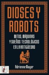 Portada de Dioses y Robots (Adrienne Mayor, Desperta Ferro, 2019)